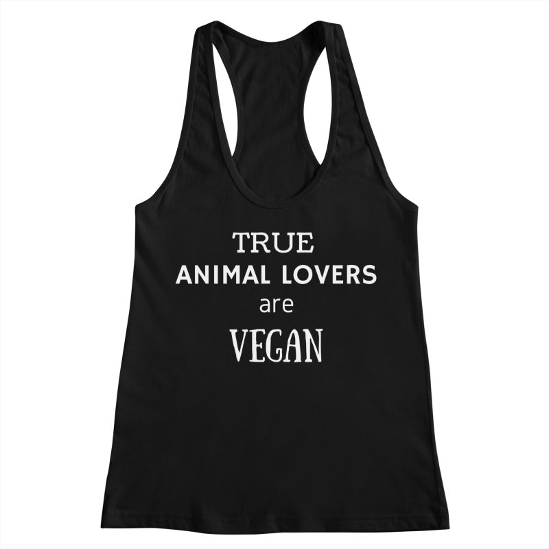 TRUE ANIMAL LOVERS ARE VEGAN [Style 2] (White Font) Women's Racerback Tank by That Vegan Couple's Shop