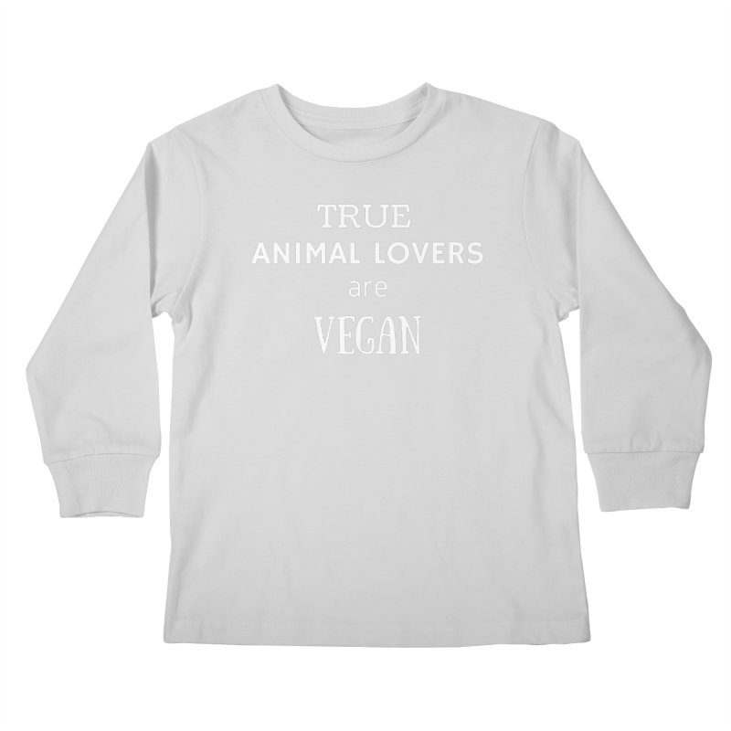 TRUE ANIMAL LOVERS ARE VEGAN [Style 2] (White Font) Kids Longsleeve T-Shirt by That Vegan Couple's Shop