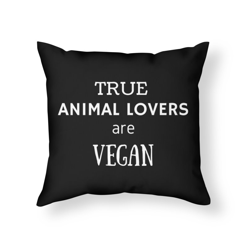 TRUE ANIMAL LOVERS ARE VEGAN [Style 2] (White Font) Home Throw Pillow by That Vegan Couple's Shop