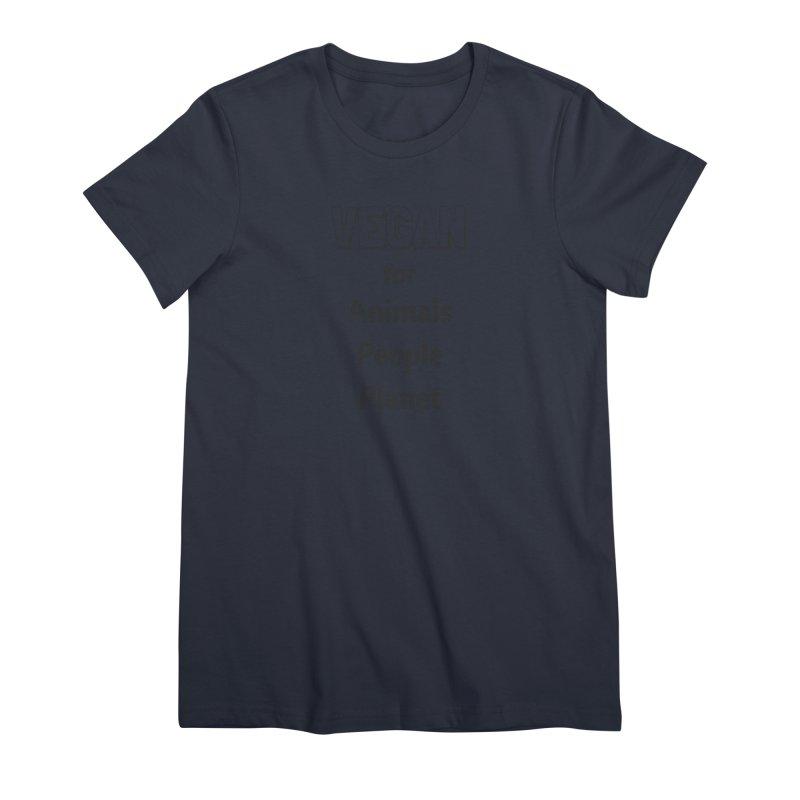VEGAN for Animals People Planet [Style 3] (Black Font) Women's Premium T-Shirt by That Vegan Couple's Shop