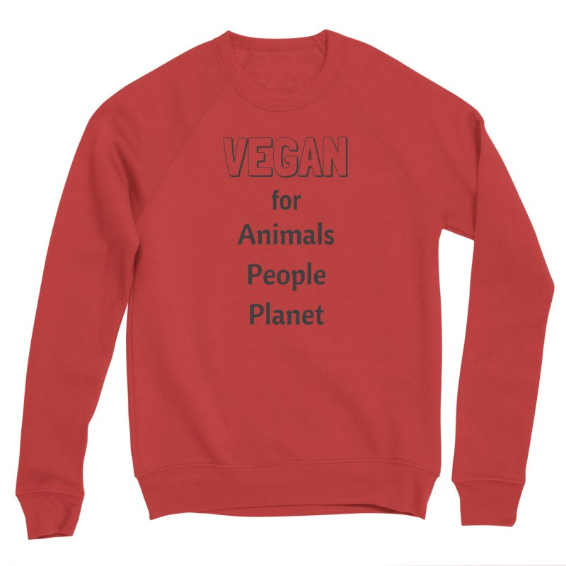 VEGAN for Animals People Planet [Style 3] (Black Font) Women's Sponge Fleece Sweatshirt by That Vegan Couple's Shop