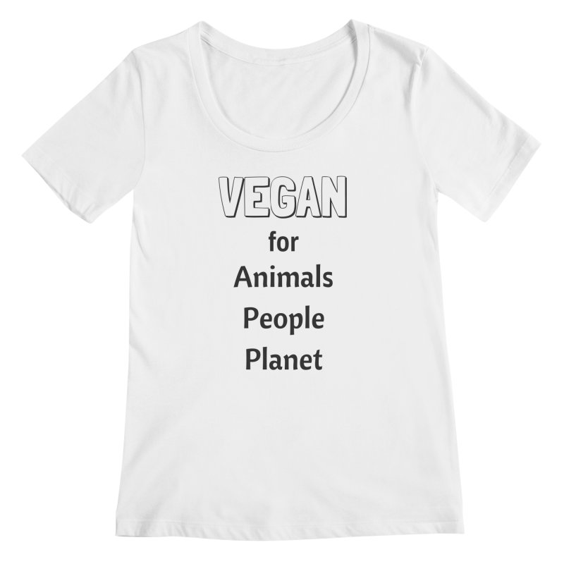 VEGAN for Animals People Planet [Style 3] (Black Font) Women's Regular Scoop Neck by That Vegan Couple's Shop
