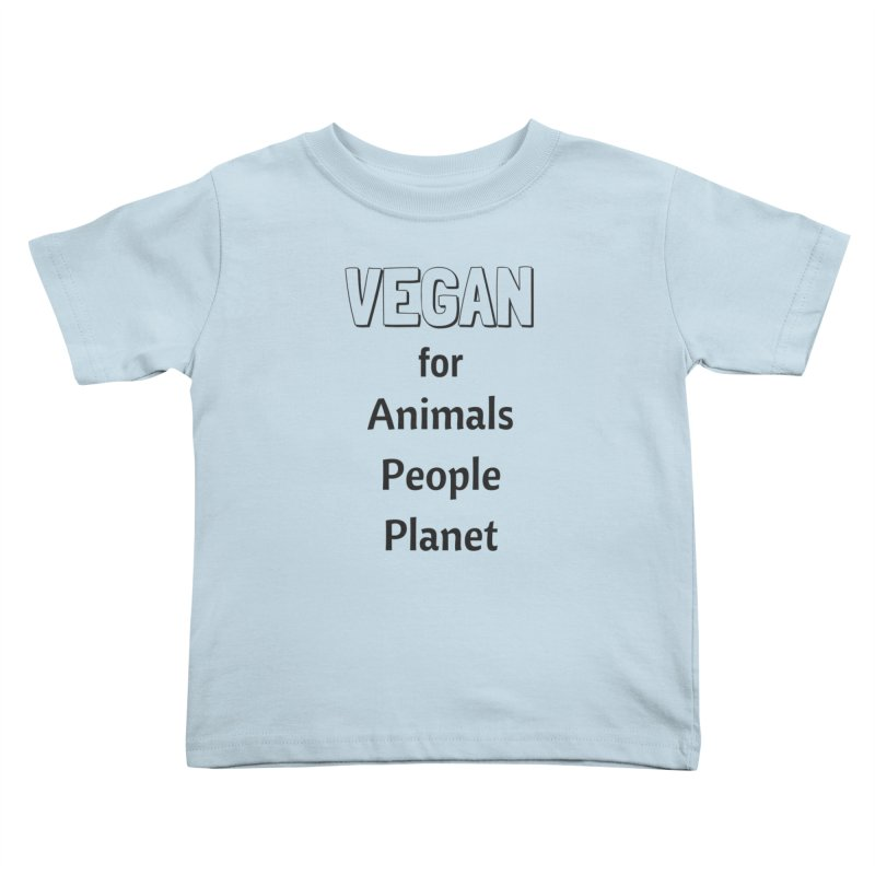 VEGAN for Animals People Planet [Style 3] (Black Font) Kids Toddler T-Shirt by That Vegan Couple's Shop