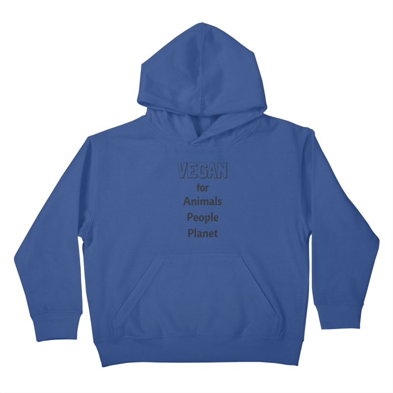 VEGAN for Animals People Planet [Style 3] (Black Font) Kids Pullover Hoody by That Vegan Couple's Shop