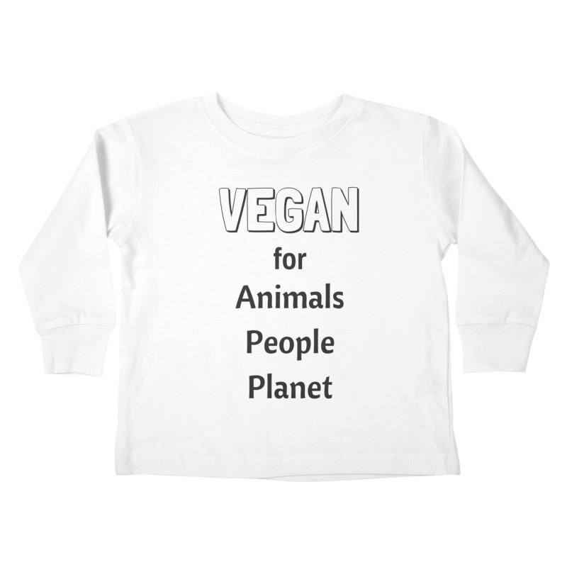 VEGAN for Animals People Planet [Style 3] (Black Font) Kids Toddler Longsleeve T-Shirt by That Vegan Couple's Shop