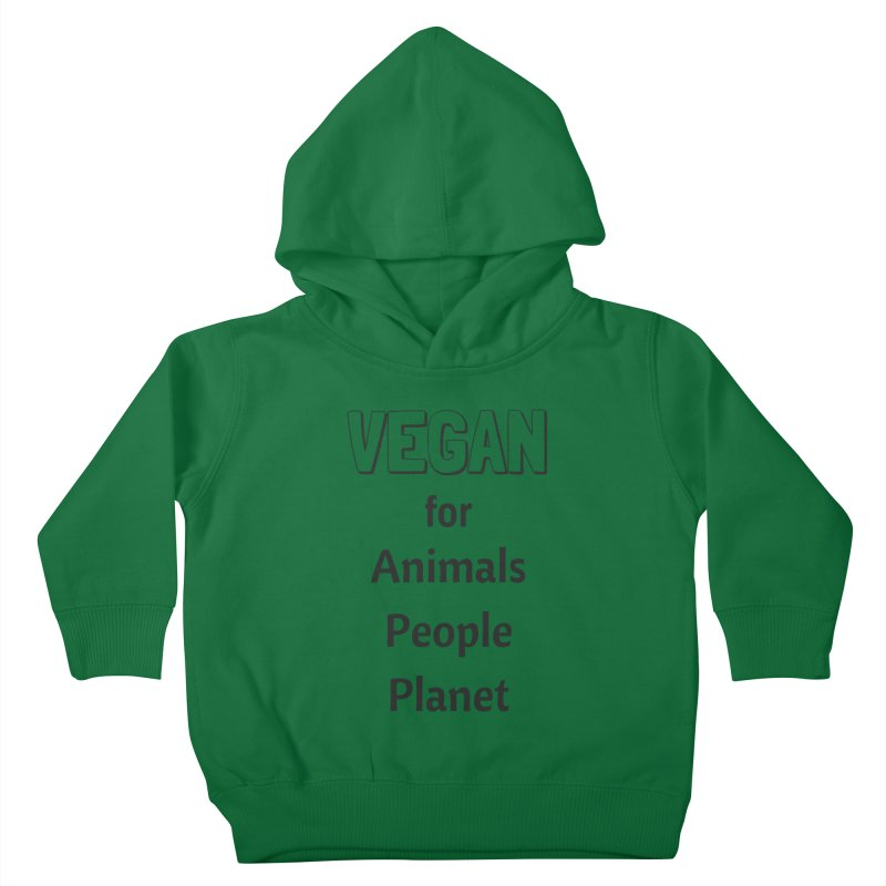 VEGAN for Animals People Planet [Style 3] (Black Font) Kids Toddler Pullover Hoody by That Vegan Couple's Shop