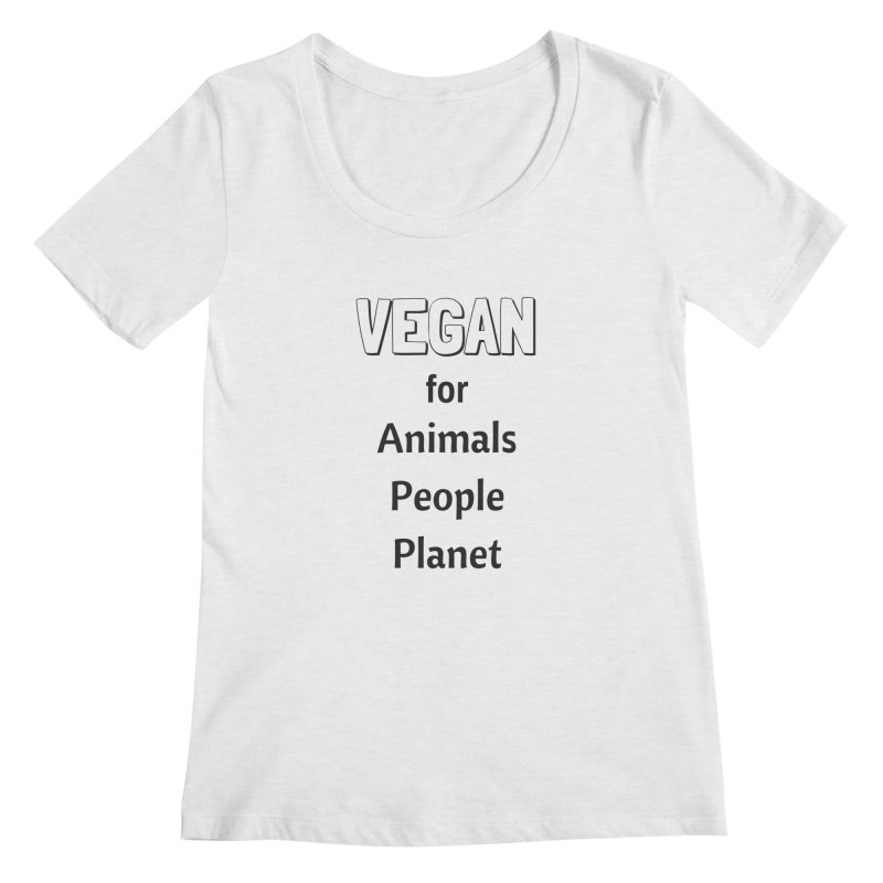 VEGAN for Animals People Planet [Style 3] (Black Font) Women's Regular Scoop Neck by That Vegan Couple's Shop