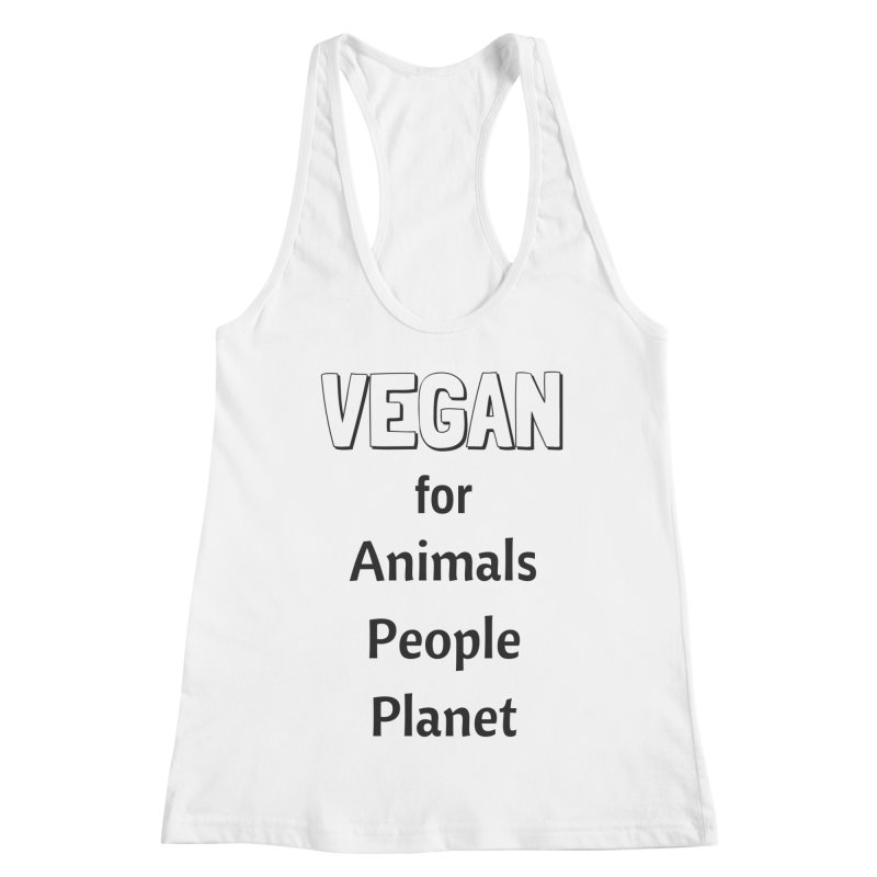 VEGAN for Animals People Planet [Style 3] (Black Font) Women's Racerback Tank by That Vegan Couple's Shop