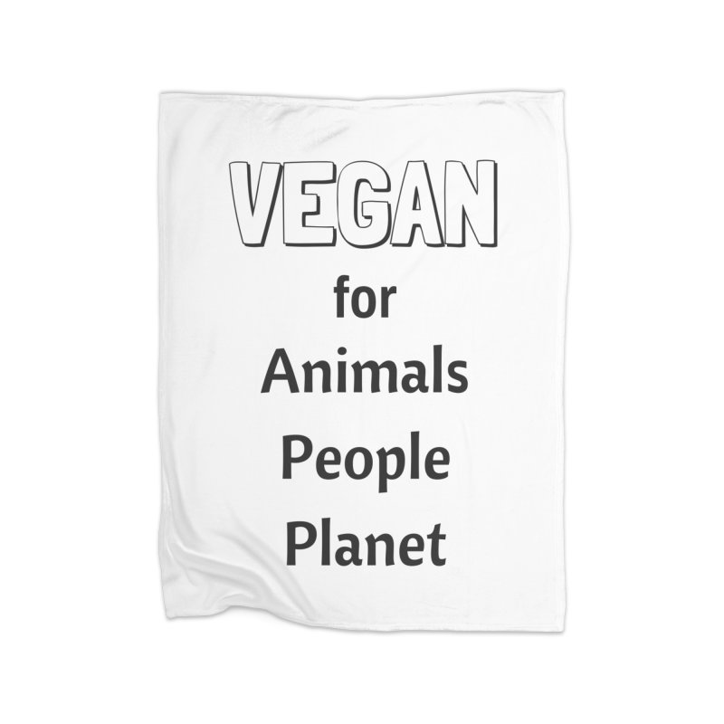 VEGAN for Animals People Planet [Style 3] (Black Font) Home Fleece Blanket Blanket by That Vegan Couple's Shop