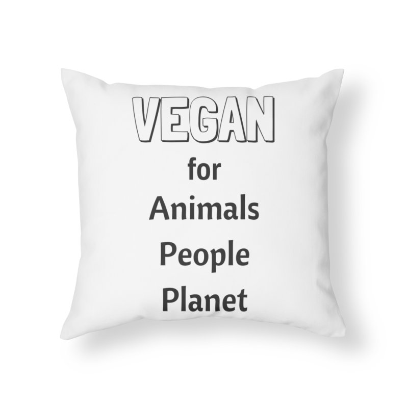 VEGAN for Animals People Planet [Style 3] (Black Font) Home Throw Pillow by That Vegan Couple's Shop