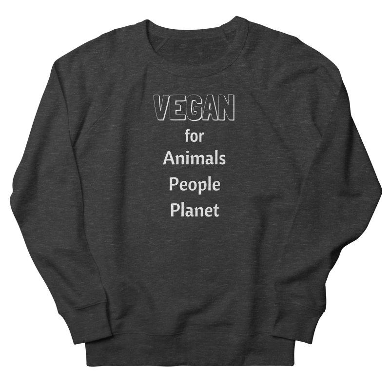VEGAN for Animals People Planet [Style 3] (White Font) Women's Sweatshirt by That Vegan Couple's Shop