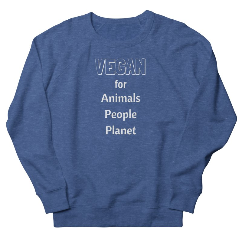 VEGAN for Animals People Planet [Style 3] (White Font) Women's French Terry Sweatshirt by That Vegan Couple's Shop