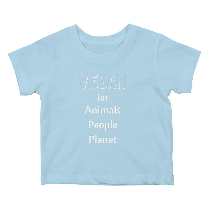 VEGAN for Animals People Planet [Style 3] (White Font) Kids Baby T-Shirt by That Vegan Couple's Shop