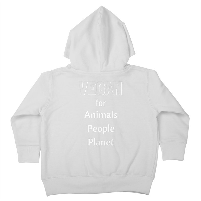 VEGAN for Animals People Planet [Style 3] (White Font) Kids Toddler Zip-Up Hoody by That Vegan Couple's Shop