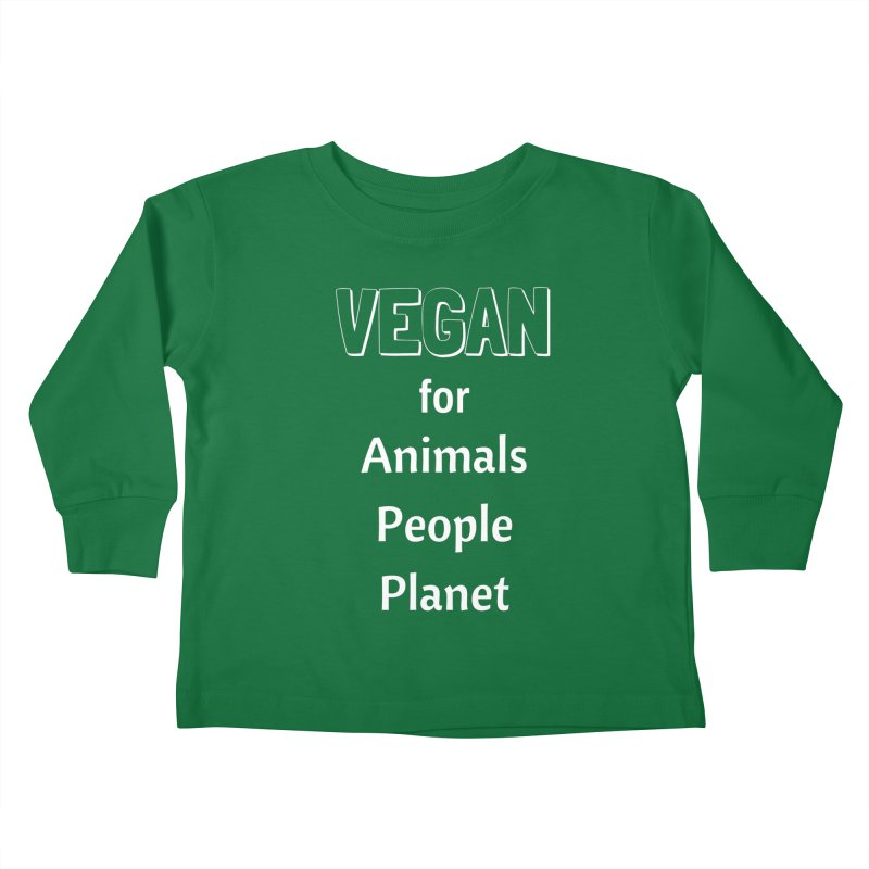 VEGAN for Animals People Planet [Style 3] (White Font) Kids Toddler Longsleeve T-Shirt by That Vegan Couple's Shop