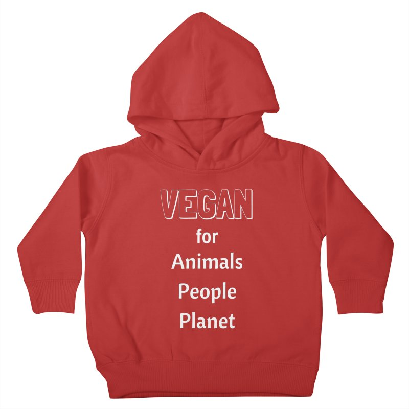 VEGAN for Animals People Planet [Style 3] (White Font) Kids Toddler Pullover Hoody by That Vegan Couple's Shop
