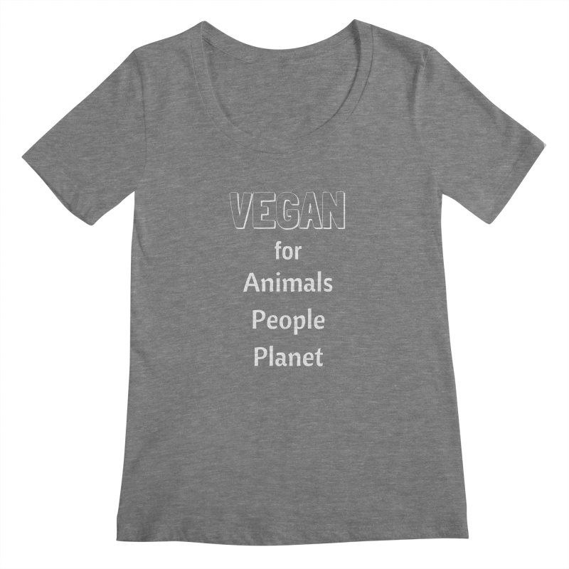 VEGAN for Animals People Planet [Style 3] (White Font) Women's Scoopneck by That Vegan Couple's Shop