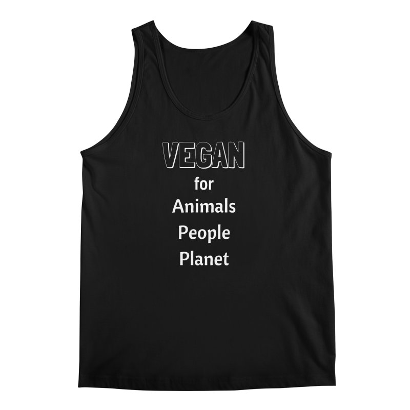 VEGAN for Animals People Planet [Style 3] (White Font) Men's Tank by That Vegan Couple's Shop