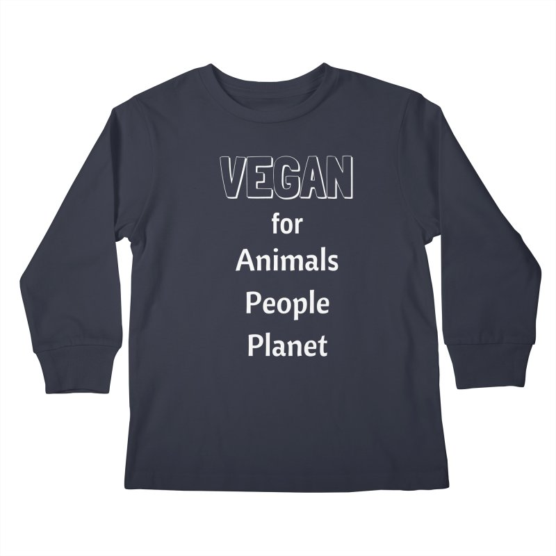 VEGAN for Animals People Planet [Style 3] (White Font) Kids Longsleeve T-Shirt by That Vegan Couple's Shop