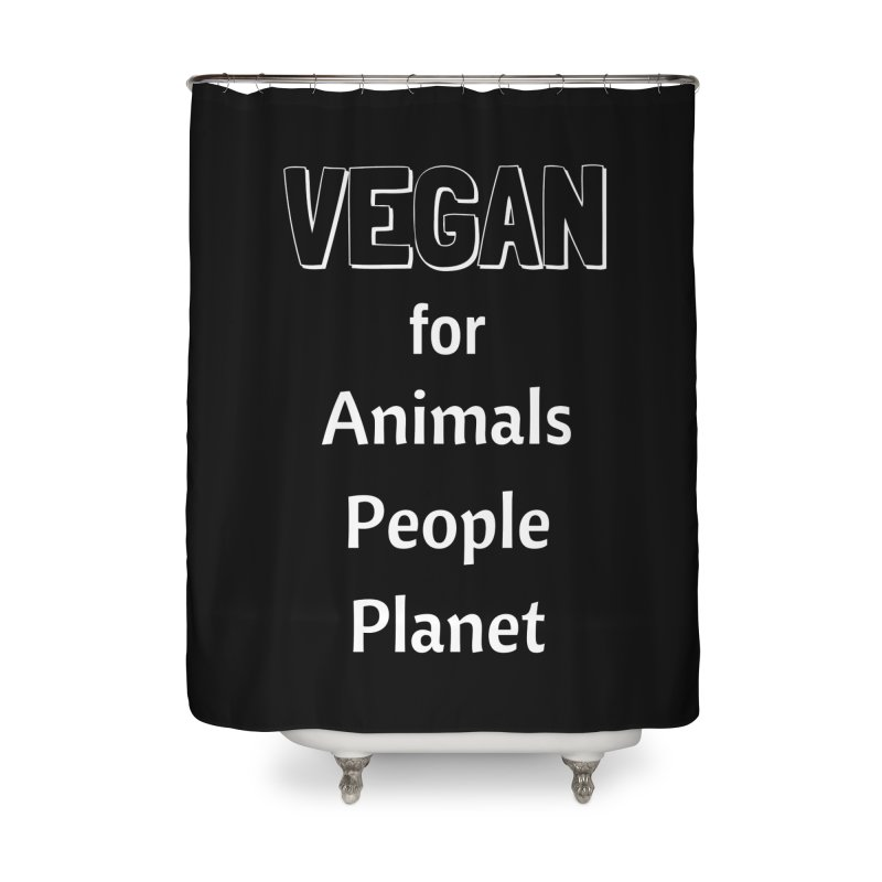 VEGAN for Animals People Planet [Style 3] (White Font) Home Shower Curtain by That Vegan Couple's Shop