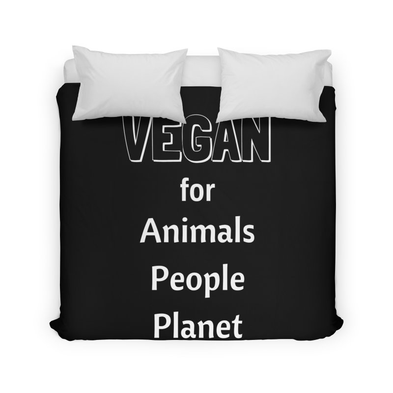 VEGAN for Animals People Planet [Style 3] (White Font) Home Duvet by That Vegan Couple's Shop