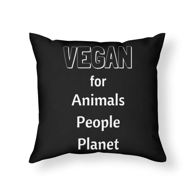 VEGAN for Animals People Planet [Style 3] (White Font) Home Throw Pillow by That Vegan Couple's Shop