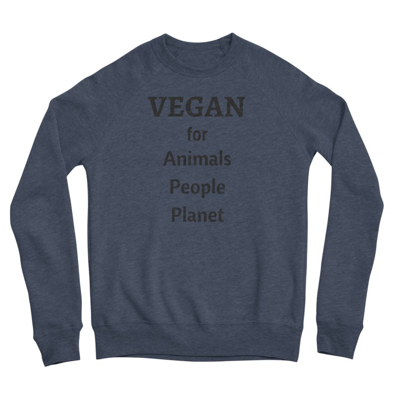 VEGAN for Animals People Planet [Style 4] (Black Font) Women's Sponge Fleece Sweatshirt by That Vegan Couple's Shop