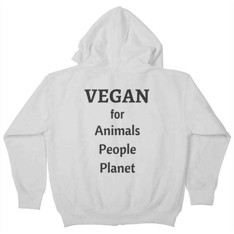 VEGAN for Animals People Planet [Style 4] (Black Font) Kids Zip-Up Hoody by That Vegan Couple's Shop