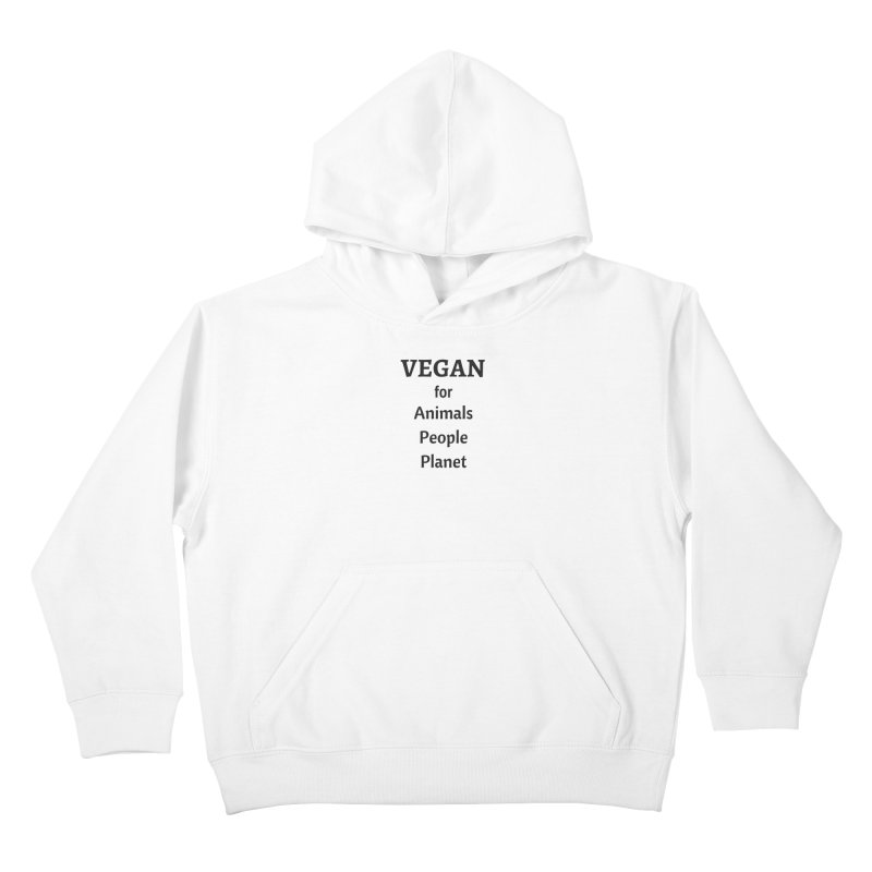 VEGAN for Animals People Planet [Style 4] (Black Font) Kids Pullover Hoody by That Vegan Couple's Shop