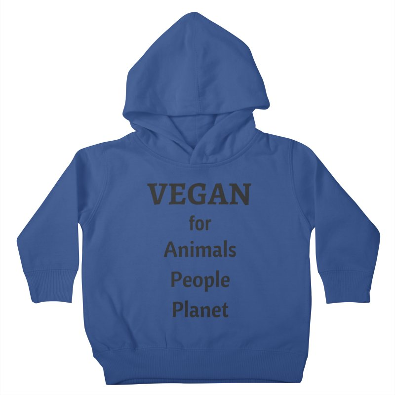 VEGAN for Animals People Planet [Style 4] (Black Font) Kids Toddler Pullover Hoody by That Vegan Couple's Shop