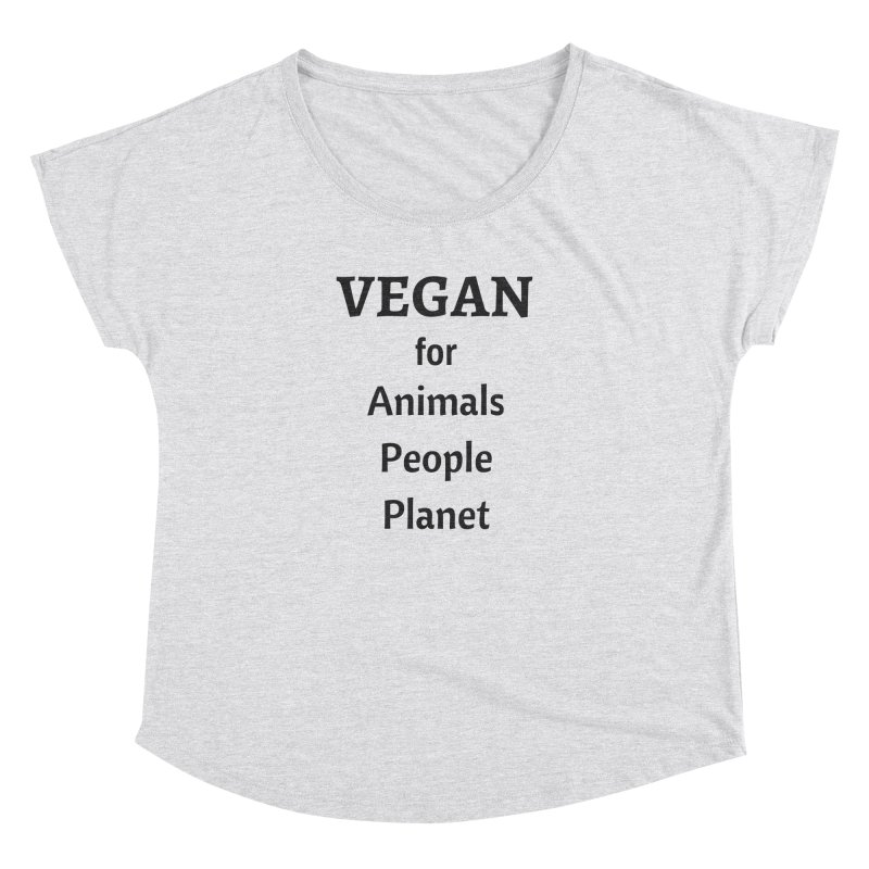 VEGAN for Animals People Planet [Style 4] (Black Font) Women's Dolman by That Vegan Couple's Shop