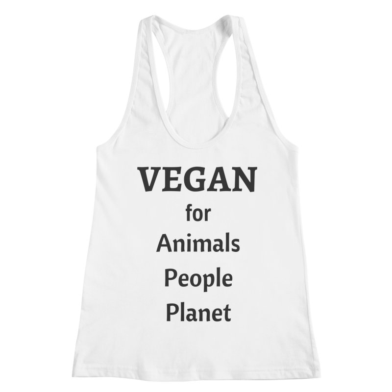 VEGAN for Animals People Planet [Style 4] (Black Font) Women's Racerback Tank by That Vegan Couple's Shop
