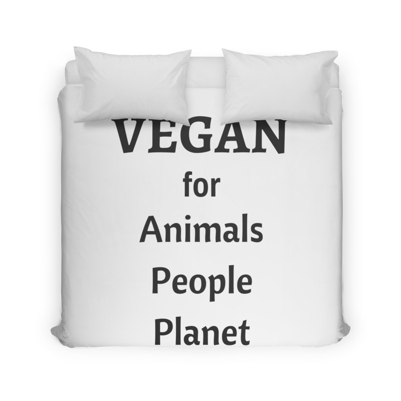 VEGAN for Animals People Planet [Style 4] (Black Font) Home Duvet by That Vegan Couple's Shop