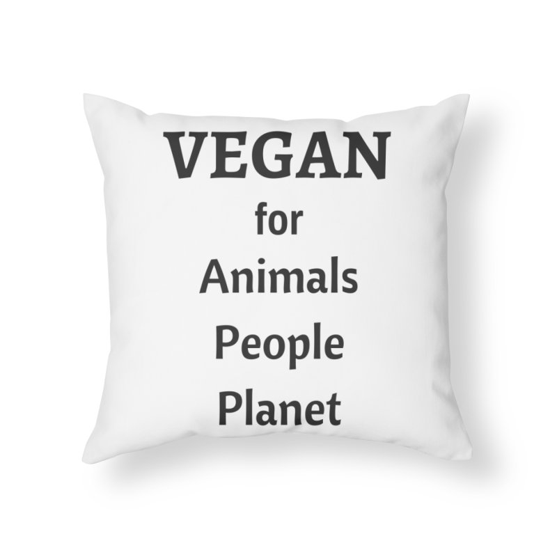 VEGAN for Animals People Planet [Style 4] (Black Font) Home Throw Pillow by That Vegan Couple's Shop