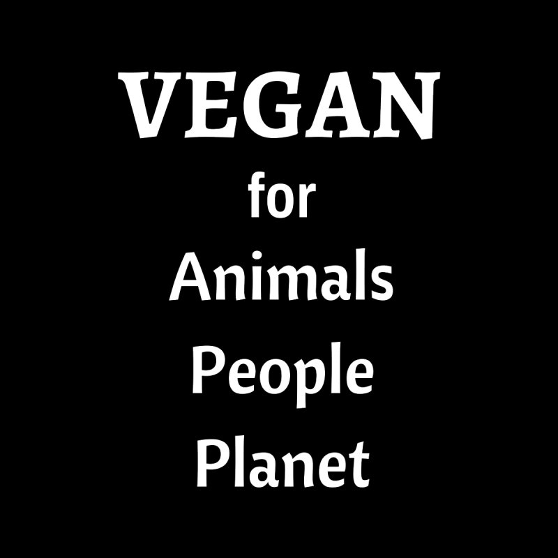 VEGAN for Animals People Planet [Style 4] (White Font) by That Vegan Couple's Shop