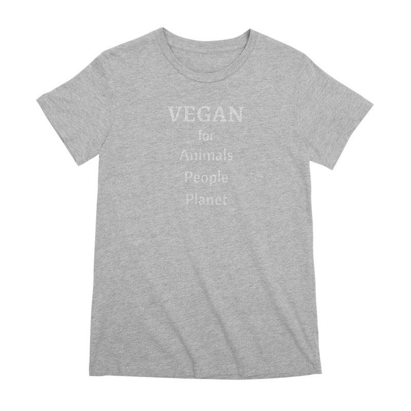 VEGAN for Animals People Planet [Style 4] (White Font) Women's Premium T-Shirt by That Vegan Couple's Shop