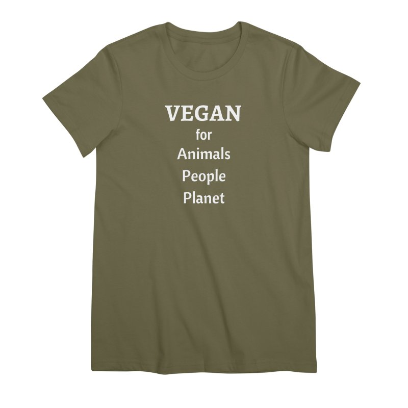 VEGAN for Animals People Planet [Style 4] (White Font) Women's Premium T-Shirt by That Vegan Couple's Shop