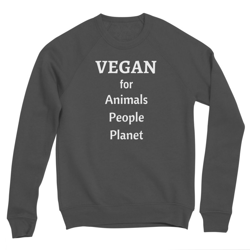 VEGAN for Animals People Planet [Style 4] (White Font) Men's Sponge Fleece Sweatshirt by That Vegan Couple's Shop