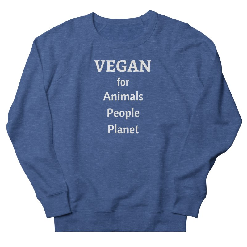 VEGAN for Animals People Planet [Style 4] (White Font) Women's French Terry Sweatshirt by That Vegan Couple's Shop