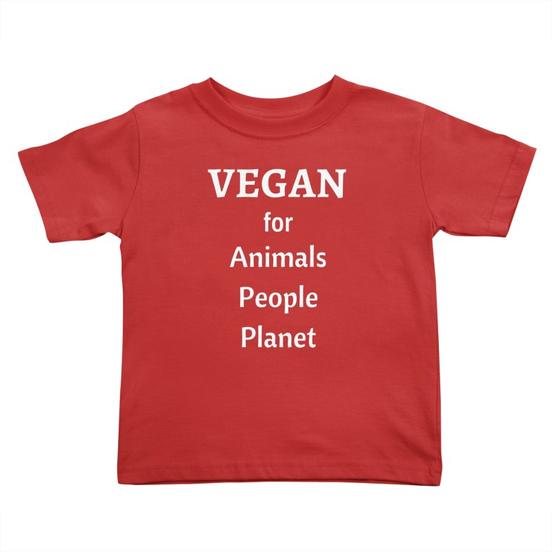 VEGAN for Animals People Planet [Style 4] (White Font) Kids Toddler T-Shirt by That Vegan Couple's Shop