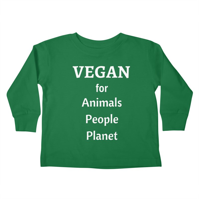 VEGAN for Animals People Planet [Style 4] (White Font) Kids Toddler Longsleeve T-Shirt by That Vegan Couple's Shop