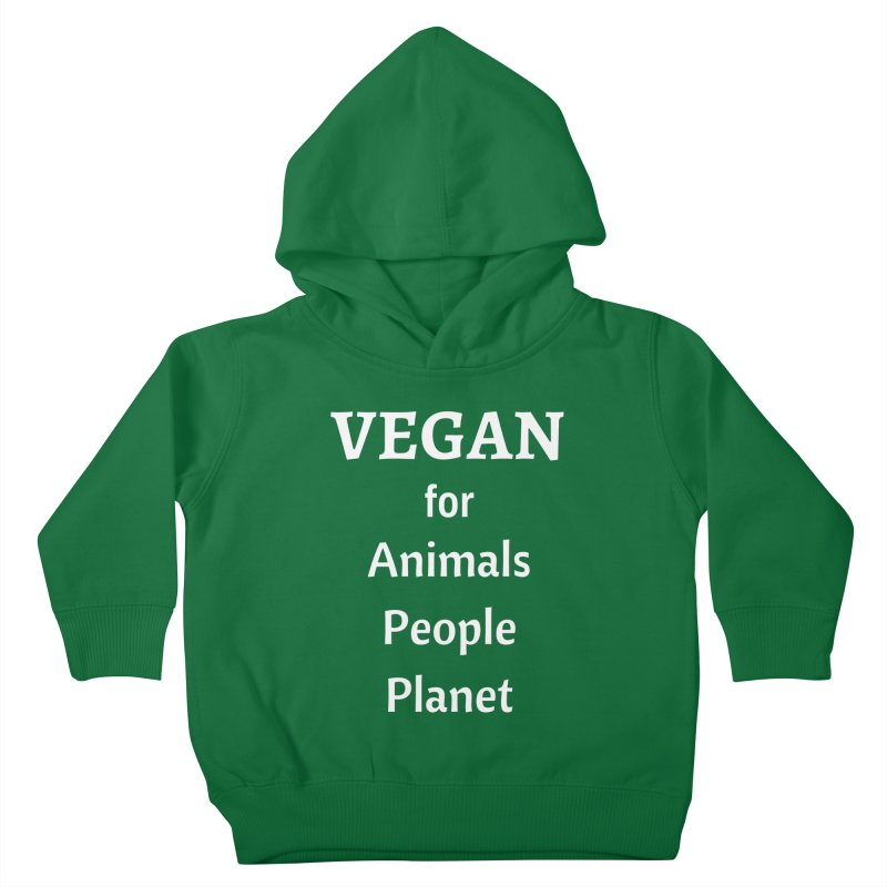 VEGAN for Animals People Planet [Style 4] (White Font) Kids Toddler Pullover Hoody by That Vegan Couple's Shop