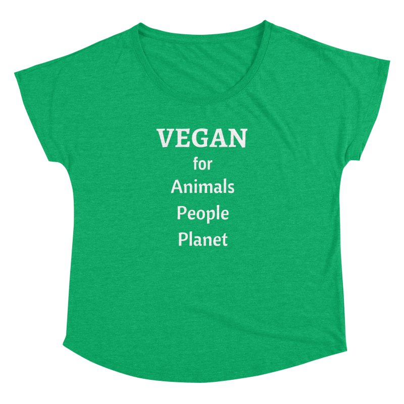 VEGAN for Animals People Planet [Style 4] (White Font) Women's Dolman by That Vegan Couple's Shop