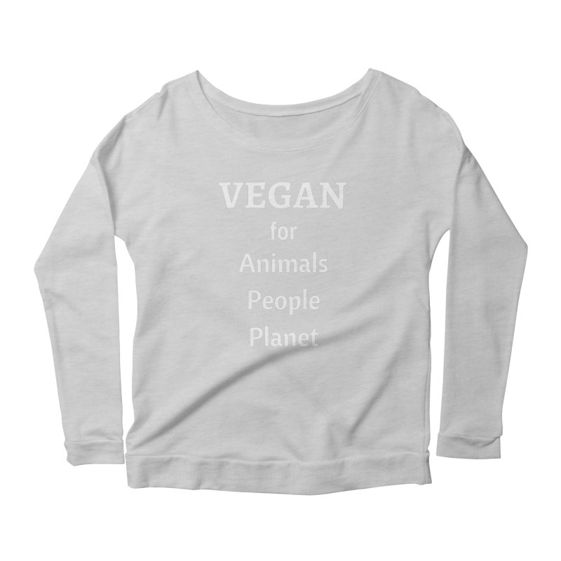 VEGAN for Animals People Planet [Style 4] (White Font) Women's Longsleeve Scoopneck  by That Vegan Couple's Shop