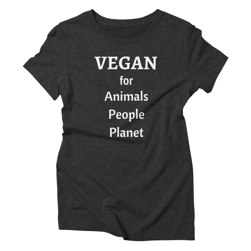 VEGAN for Animals People Planet [Style 4] (White Font) Women's Triblend T-shirt by That Vegan Couple's Shop