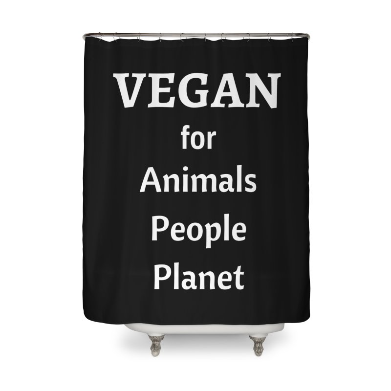 VEGAN for Animals People Planet [Style 4] (White Font) Home Shower Curtain by That Vegan Couple's Shop