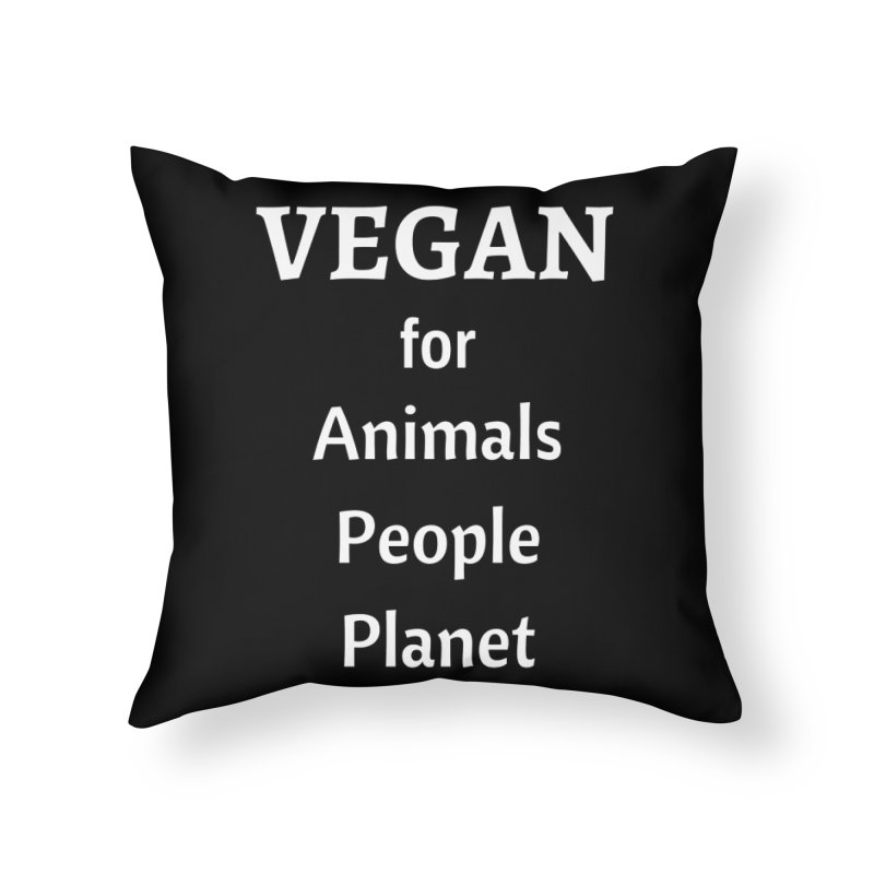 VEGAN for Animals People Planet [Style 4] (White Font) Home Throw Pillow by That Vegan Couple's Shop