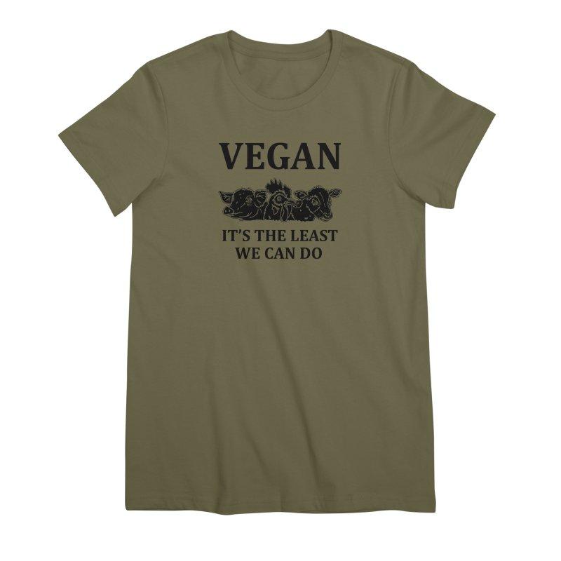 VEGAN IT'S THE LEAST WE CAN DO [Style 8] (Black Font) Women's Premium T-Shirt by That Vegan Couple's Shop