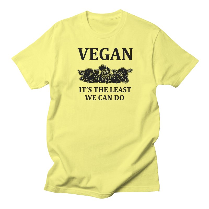 VEGAN IT'S THE LEAST WE CAN DO [Style 8] (Black Font) Women's Regular Unisex T-Shirt by That Vegan Couple's Shop