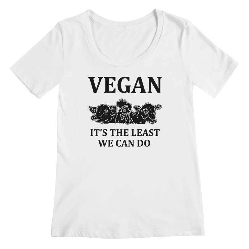 VEGAN IT'S THE LEAST WE CAN DO [Style 8] (Black Font) Women's Regular Scoop Neck by That Vegan Couple's Shop